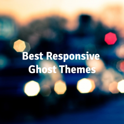 Best-Responsive-Ghost-Themes